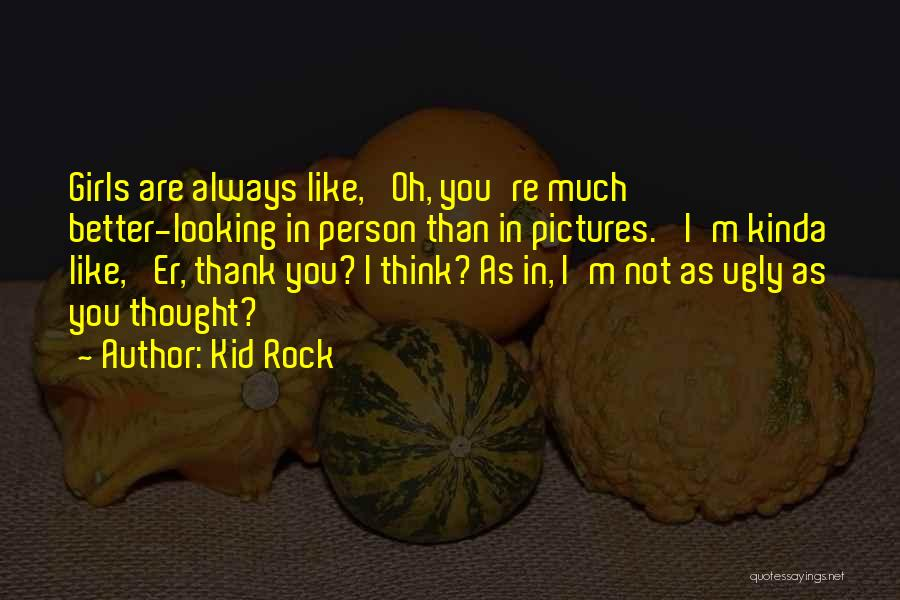 Ugly Pictures Quotes By Kid Rock