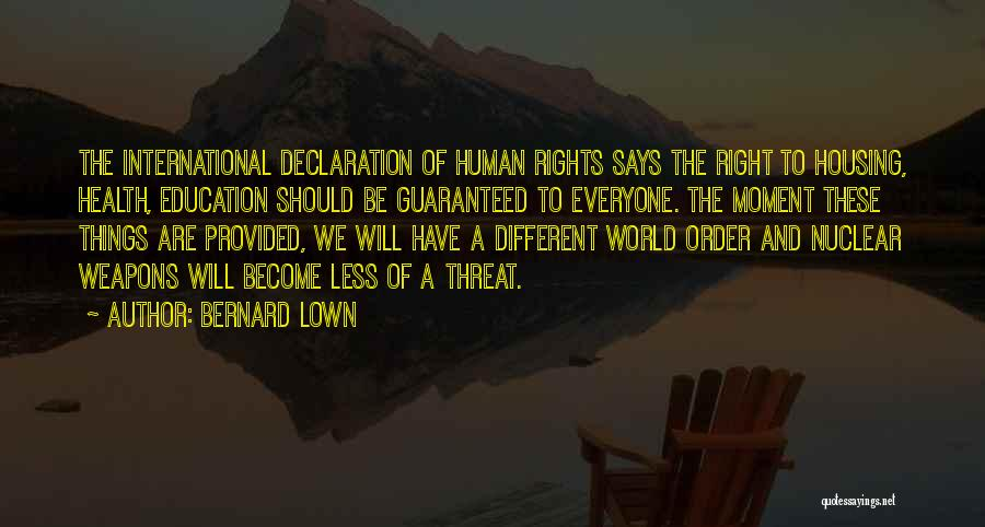 Un Declaration Of Human Rights Quotes By Bernard Lown