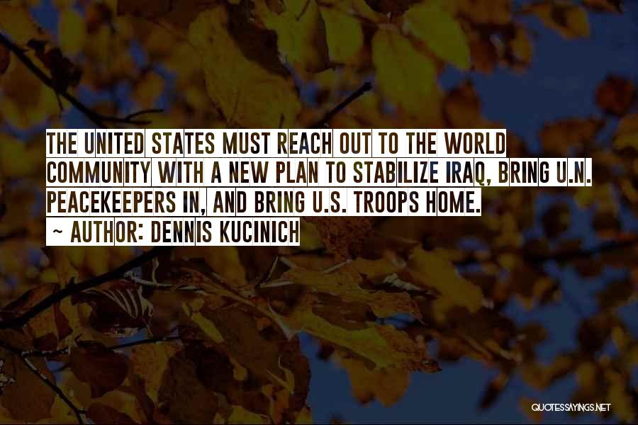 Un Peacekeepers Quotes By Dennis Kucinich