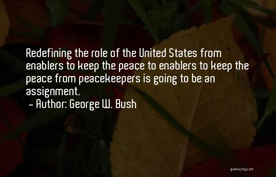 Un Peacekeepers Quotes By George W. Bush