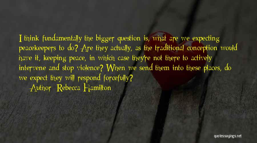 Un Peacekeepers Quotes By Rebecca Hamilton