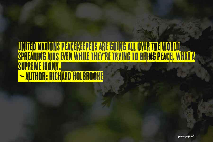 Un Peacekeepers Quotes By Richard Holbrooke