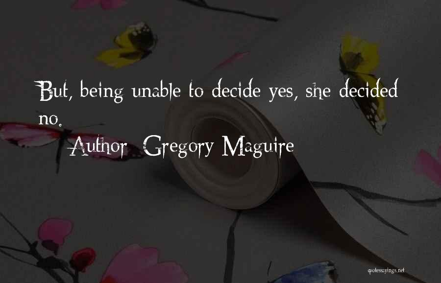Unable To Decide Quotes By Gregory Maguire