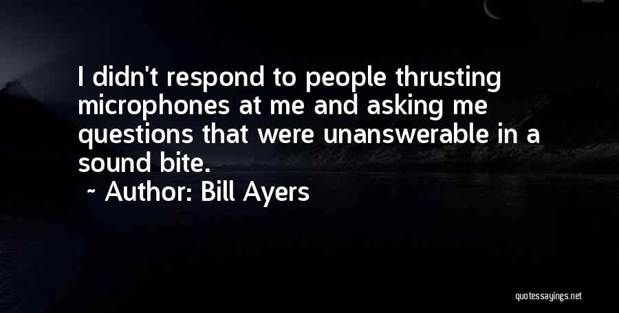 Unanswerable Questions Quotes By Bill Ayers