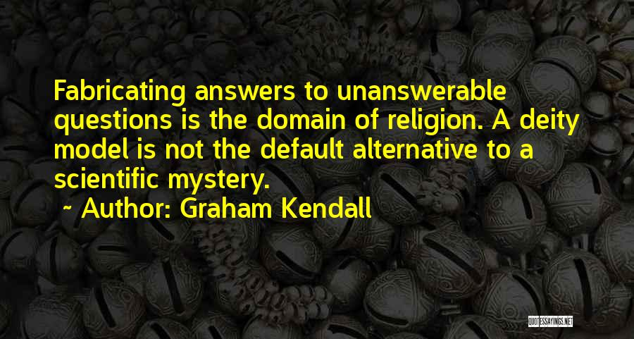 Unanswerable Questions Quotes By Graham Kendall