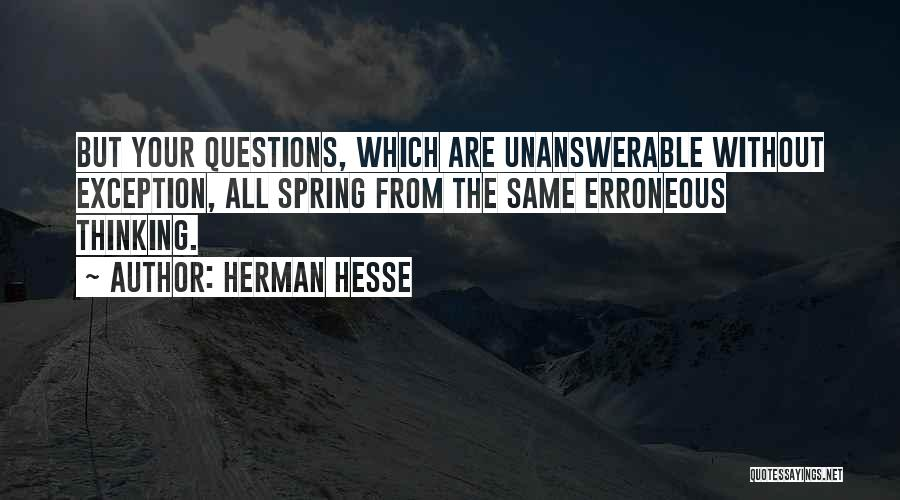 Unanswerable Questions Quotes By Herman Hesse