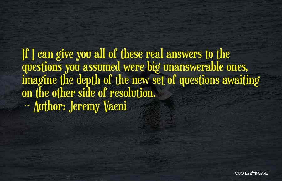 Unanswerable Questions Quotes By Jeremy Vaeni