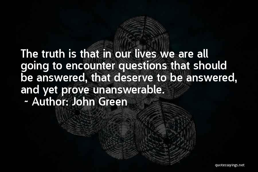 Unanswerable Questions Quotes By John Green