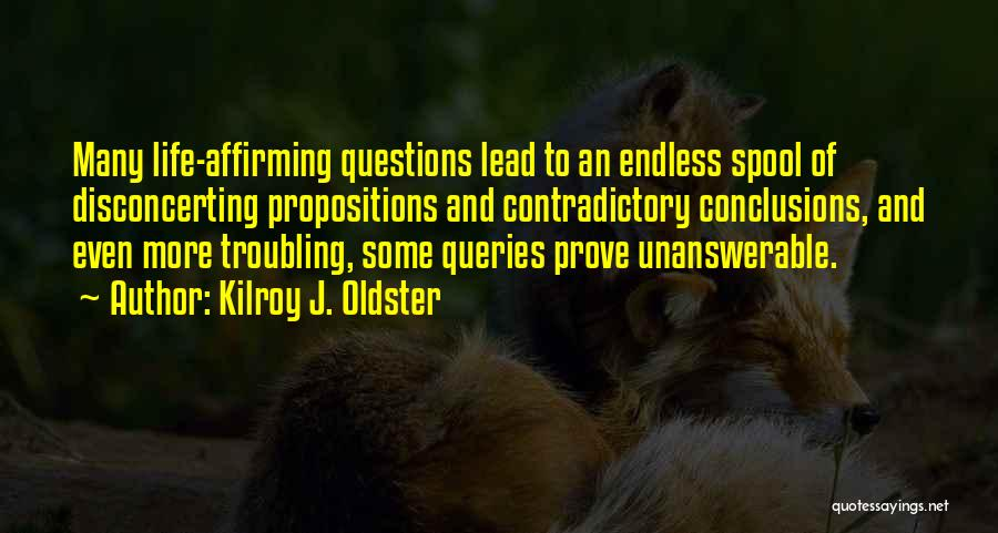 Unanswerable Questions Quotes By Kilroy J. Oldster