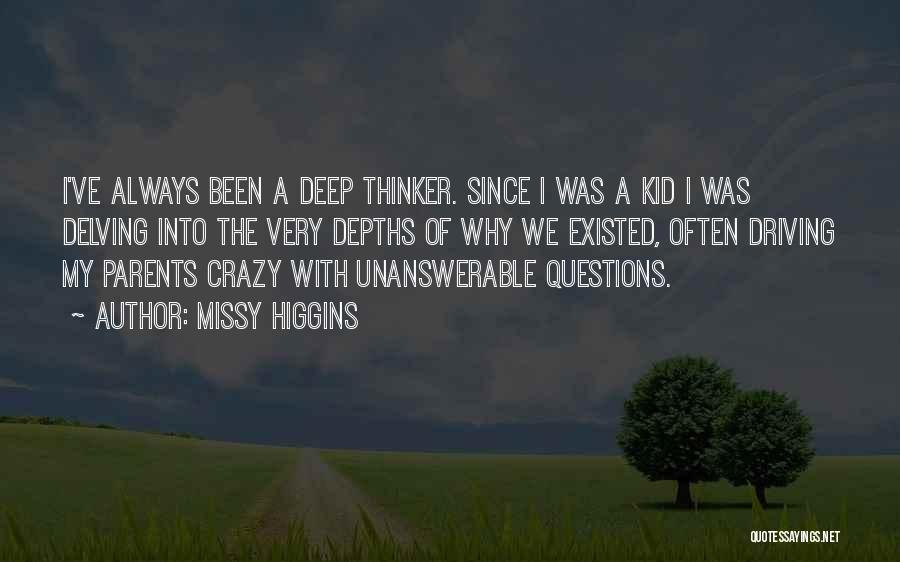 Unanswerable Questions Quotes By Missy Higgins