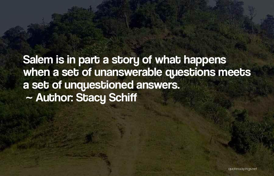 Unanswerable Questions Quotes By Stacy Schiff