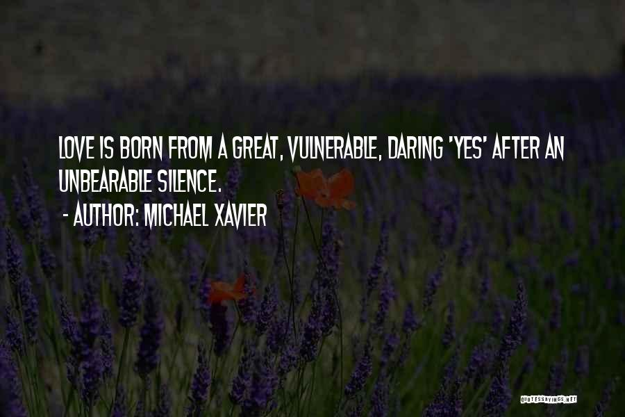Unbearable Silence Quotes By Michael Xavier