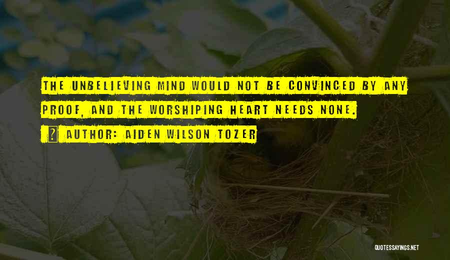 Unbelieving Quotes By Aiden Wilson Tozer