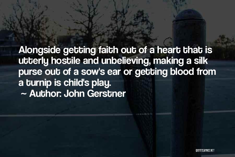 Unbelieving Quotes By John Gerstner