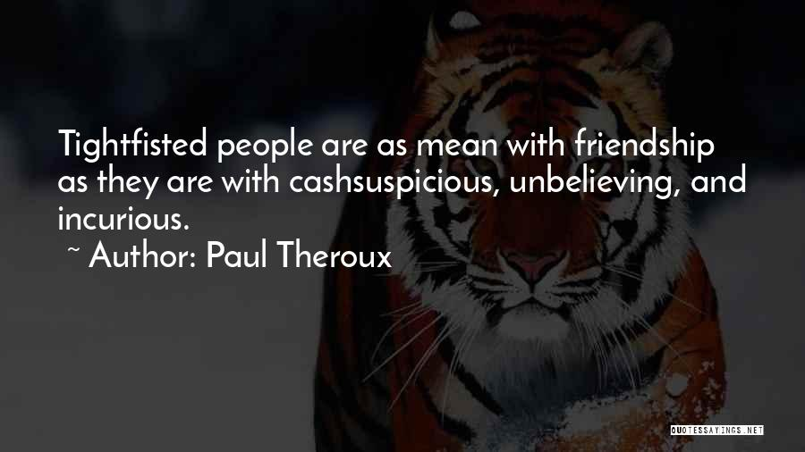 Unbelieving Quotes By Paul Theroux