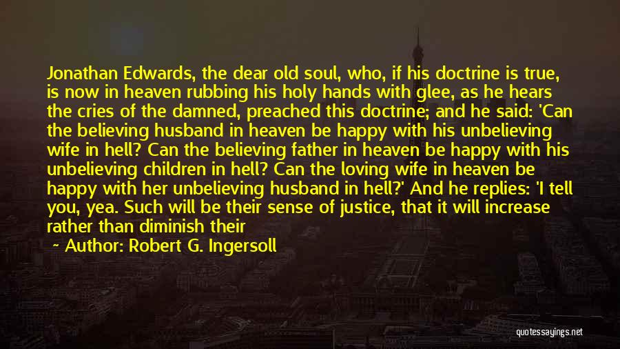 Unbelieving Quotes By Robert G. Ingersoll