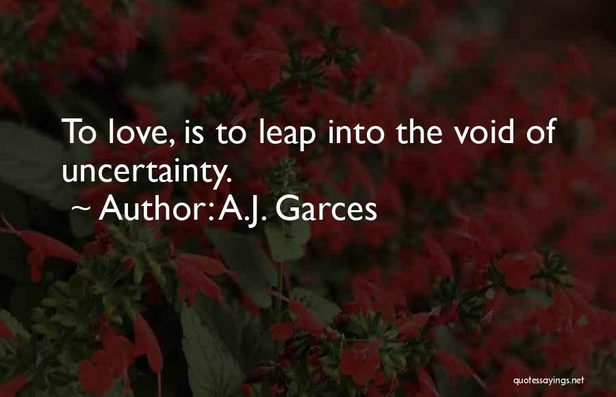 Uncertainty Of Love Quotes By A.J. Garces