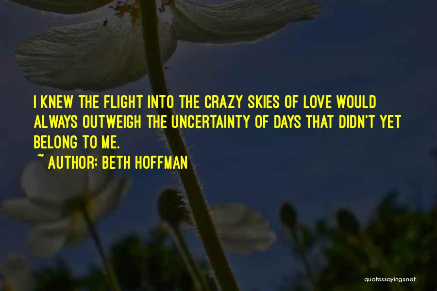 Uncertainty Of Love Quotes By Beth Hoffman