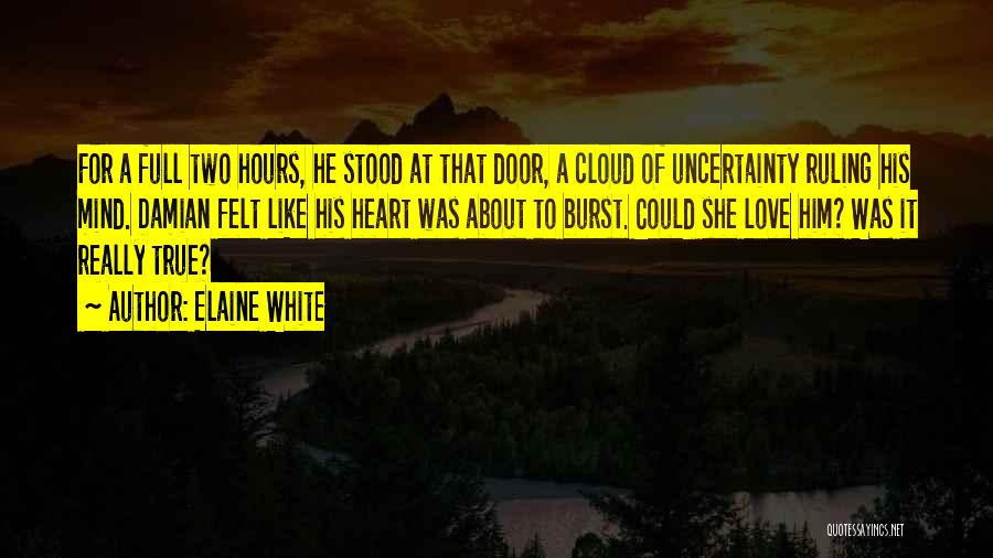 Uncertainty Of Love Quotes By Elaine White