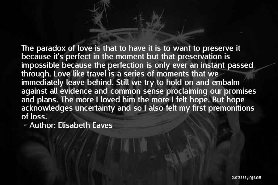 Uncertainty Of Love Quotes By Elisabeth Eaves