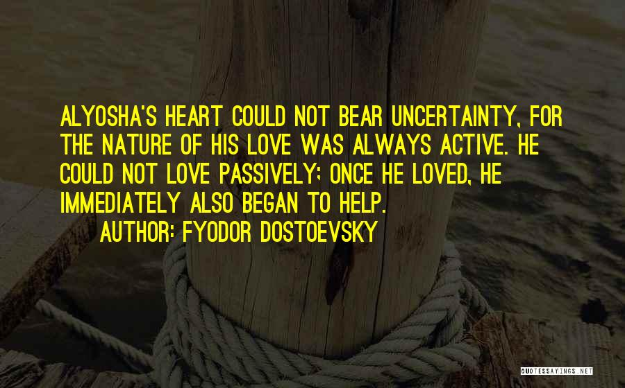 Uncertainty Of Love Quotes By Fyodor Dostoevsky