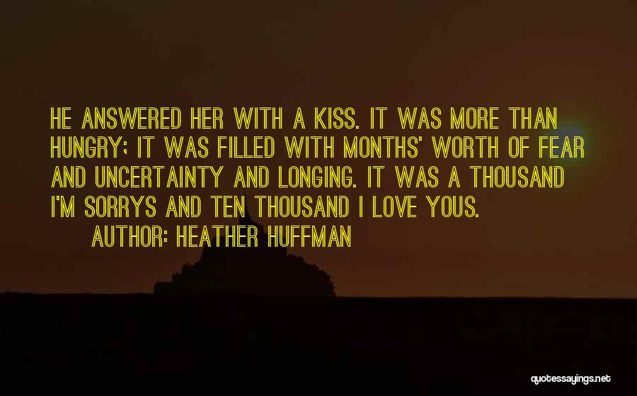 Uncertainty Of Love Quotes By Heather Huffman