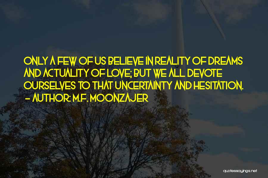 Uncertainty Of Love Quotes By M.F. Moonzajer
