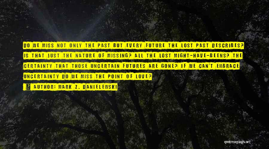 Uncertainty Of Love Quotes By Mark Z. Danielewski
