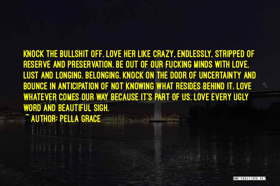 Uncertainty Of Love Quotes By Pella Grace