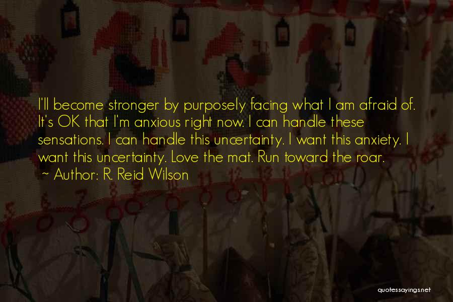 Uncertainty Of Love Quotes By R. Reid Wilson