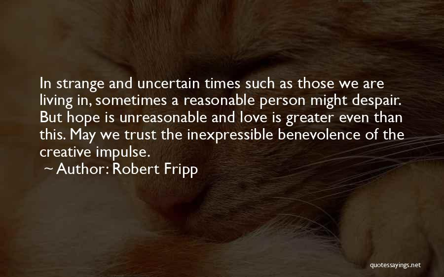 Uncertainty Of Love Quotes By Robert Fripp