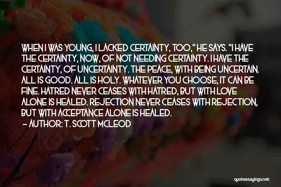 Uncertainty Of Love Quotes By T. Scott McLeod