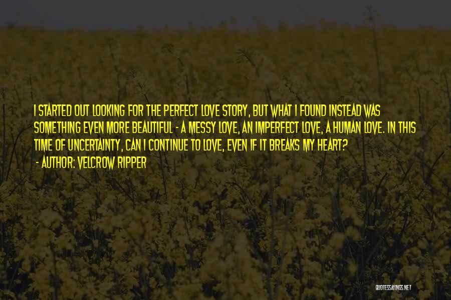 Uncertainty Of Love Quotes By Velcrow Ripper