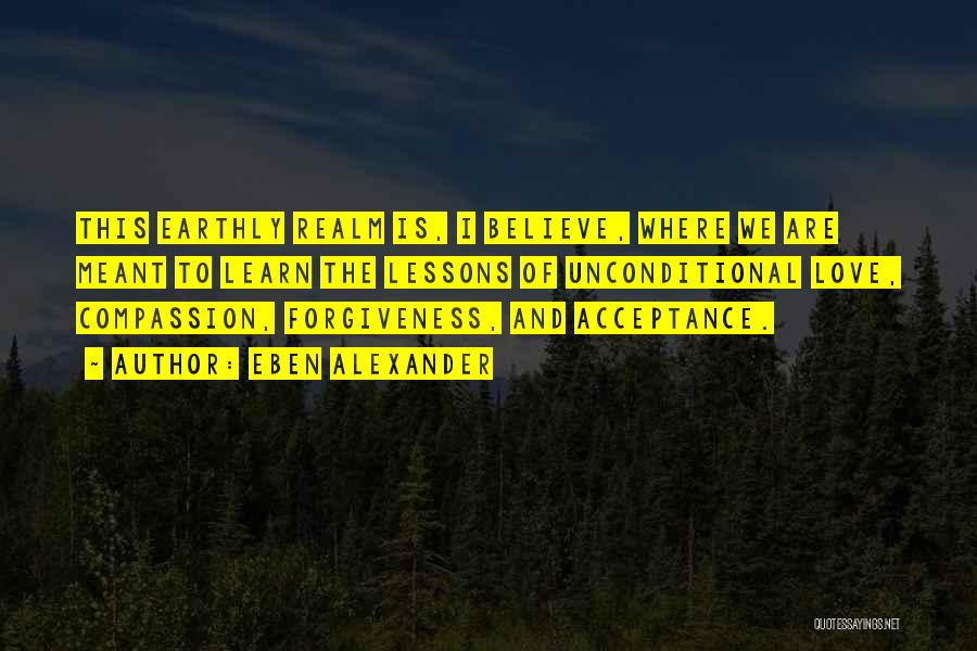 Unconditional Love And Acceptance Quotes By Eben Alexander