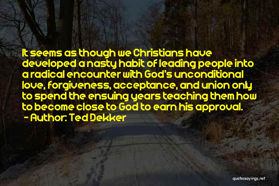 Unconditional Love And Acceptance Quotes By Ted Dekker