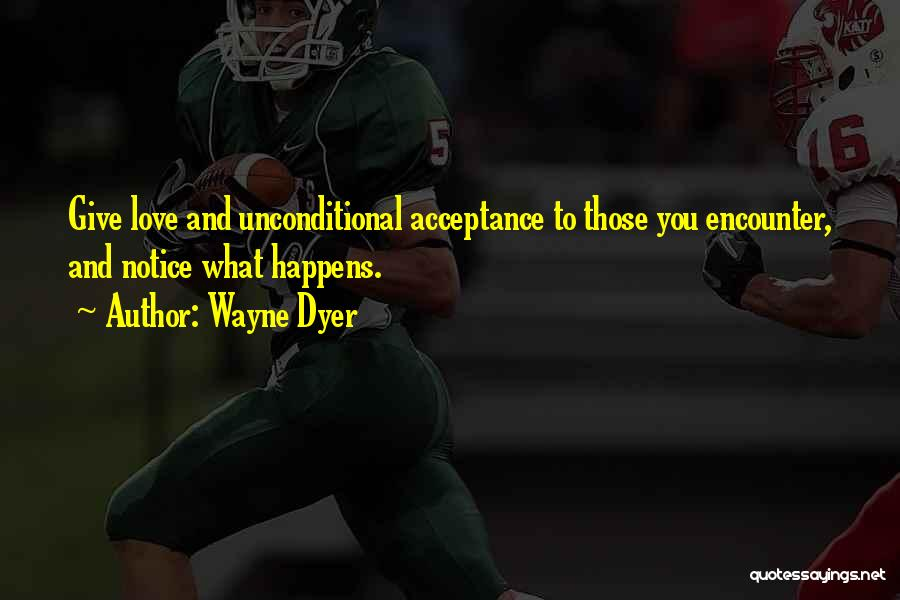 Unconditional Love And Acceptance Quotes By Wayne Dyer