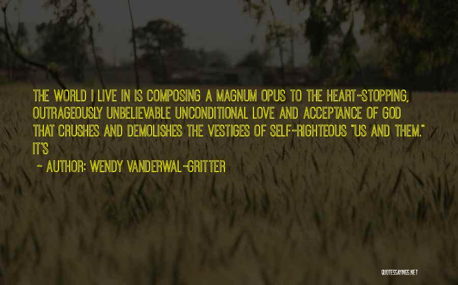 Unconditional Love And Acceptance Quotes By Wendy Vanderwal-Gritter