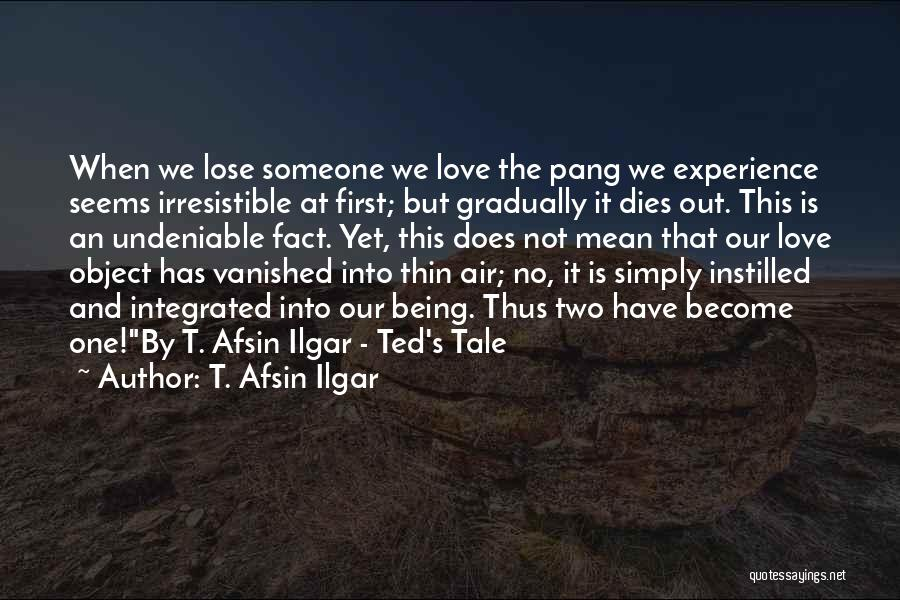 Undeniable Love Quotes By T. Afsin Ilgar