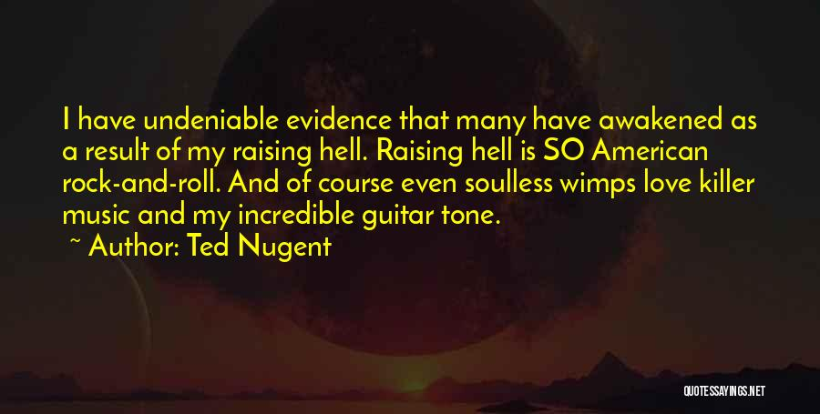 Undeniable Love Quotes By Ted Nugent