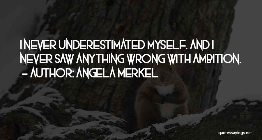 Underestimated Quotes By Angela Merkel