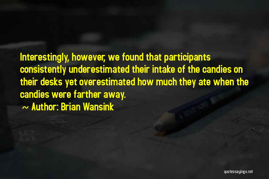 Underestimated Quotes By Brian Wansink
