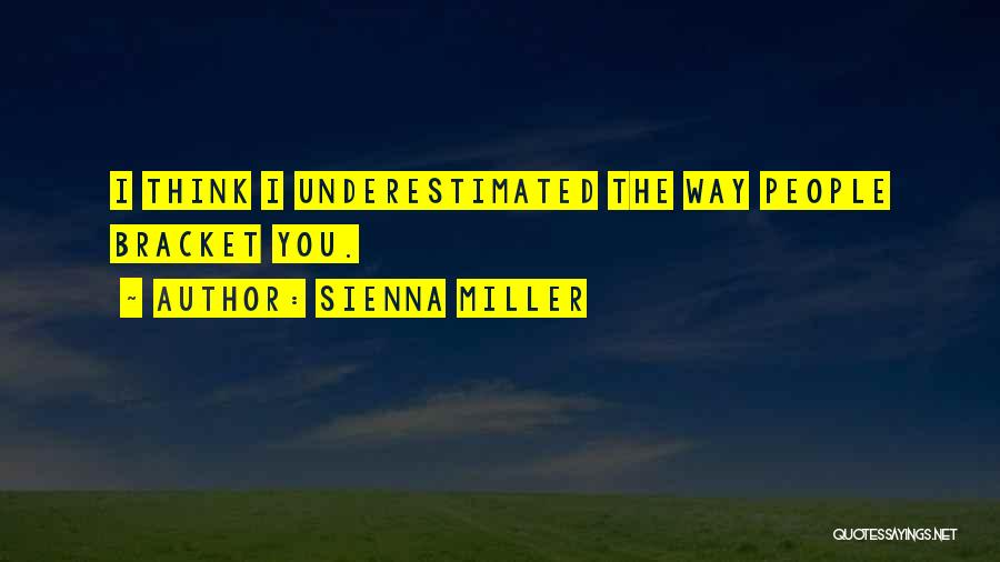 Underestimated Quotes By Sienna Miller