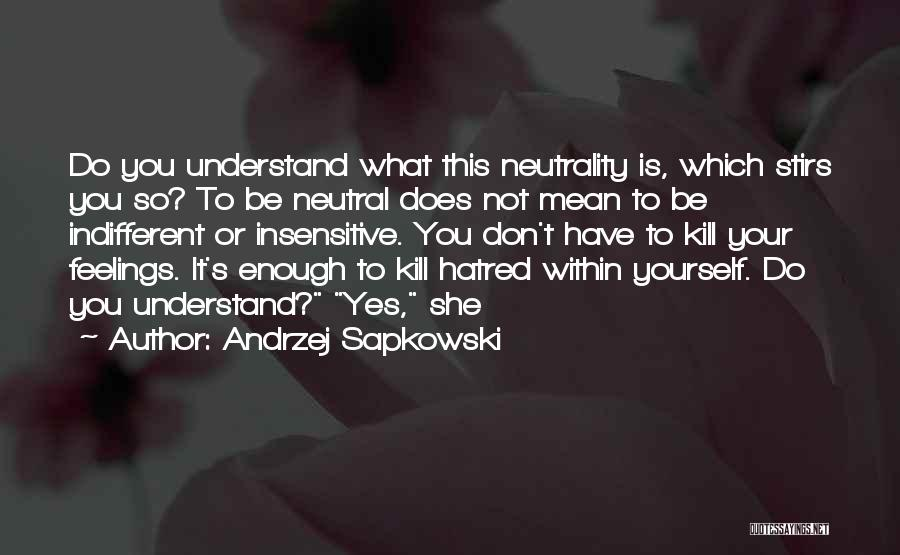 Understand Your Feelings Quotes By Andrzej Sapkowski