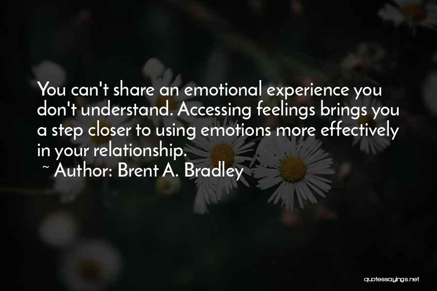 Understand Your Feelings Quotes By Brent A. Bradley