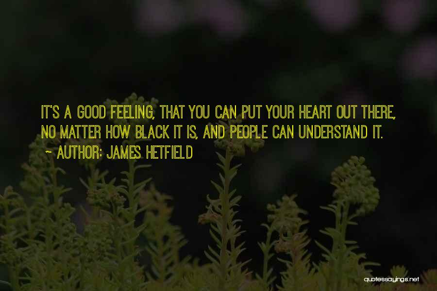 Understand Your Feelings Quotes By James Hetfield