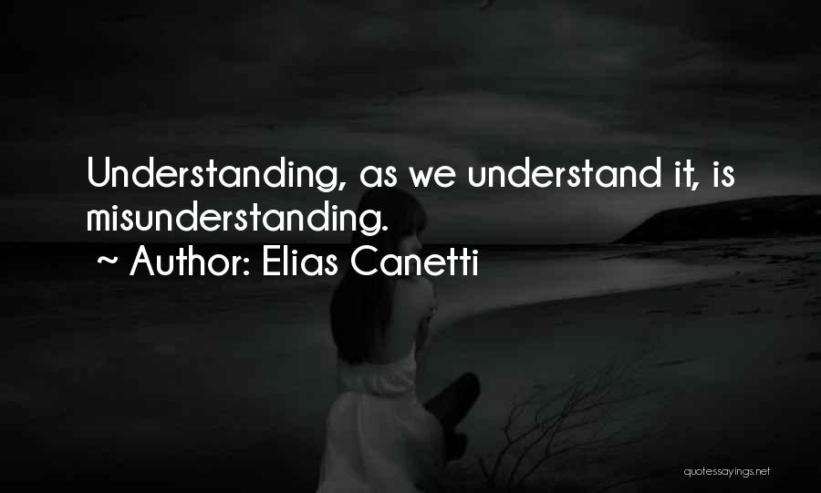 Understanding And Misunderstanding Quotes By Elias Canetti