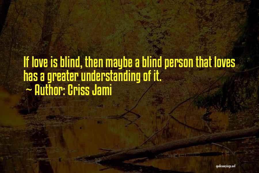 Understanding True Love Quotes By Criss Jami