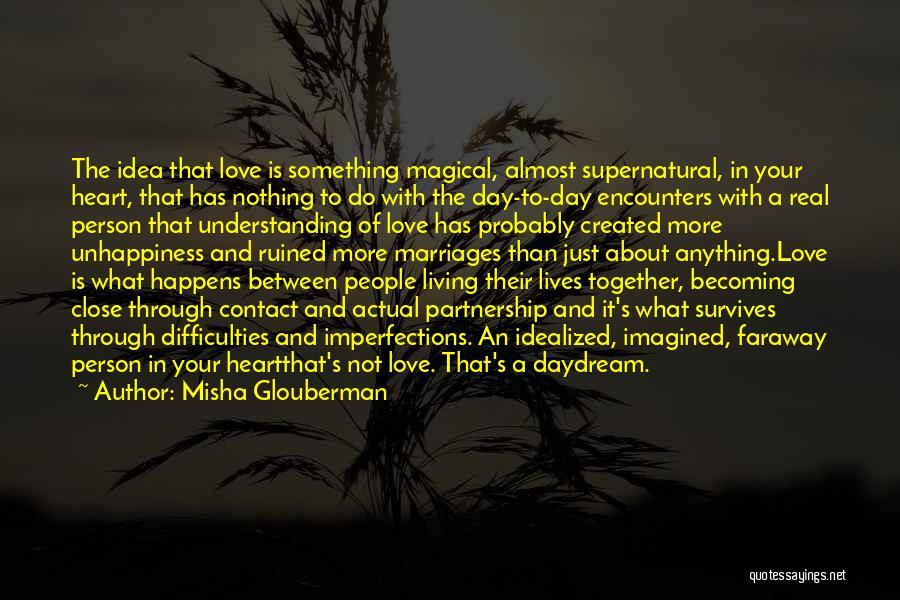 Understanding True Love Quotes By Misha Glouberman