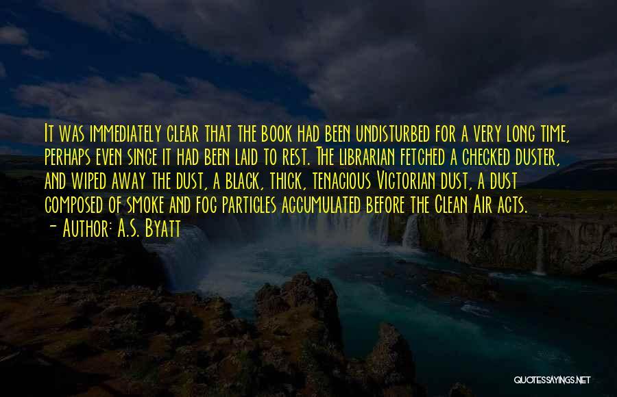 Undisturbed Quotes By A.S. Byatt