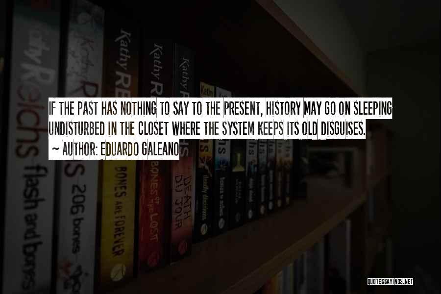 Undisturbed Quotes By Eduardo Galeano